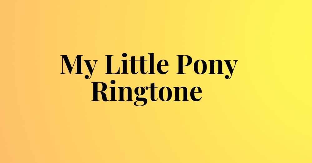 My Little Pony Ringtones