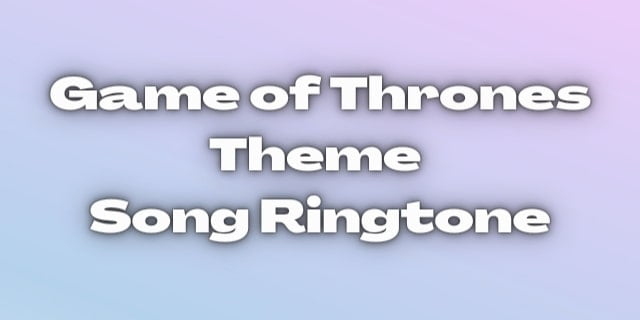 Game of Thrones Theme Song RingtoneDownload for free.