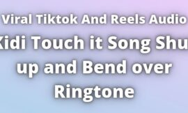 Kidi Touch it song Shut up and Bend over Ringtone