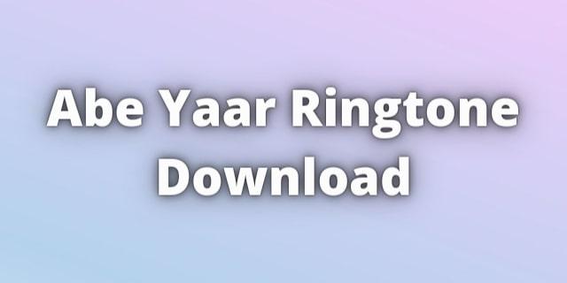Abe Yaar Ringtone Download