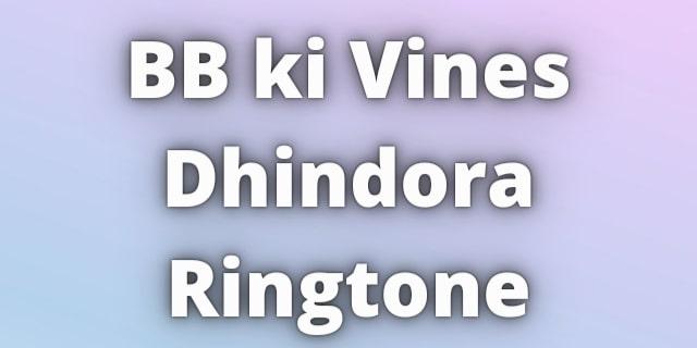 BB ki Vines Dhindora Ringtone Download