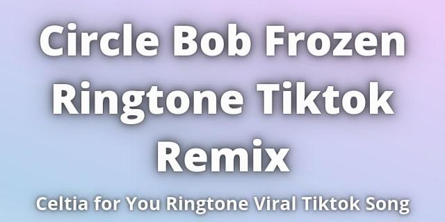 Circles bob Frozen Ringtone Tiktok Remix