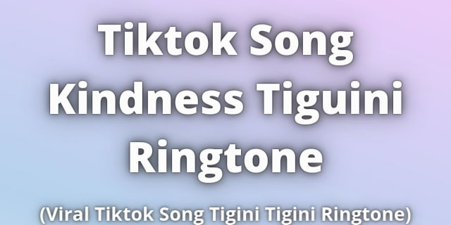Tiktok Song Kindness Tiguini Ringtone Download