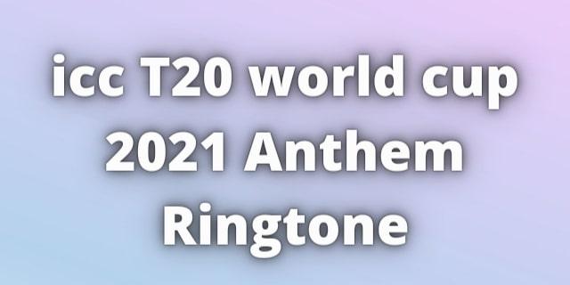 icc T20 world cup 2021 Anthem Ringtone